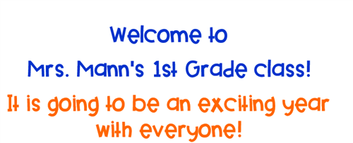 Welcome to Mrs. Mann's 1st Grade class! It is going to be an exciting year with everyone!